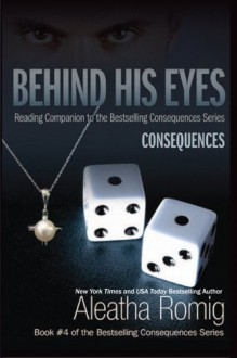 Behind His Eyes - Consequences - Aleatha Romig