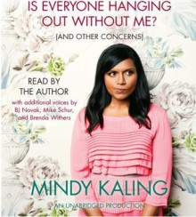 Is Everyone Hanging Out Without Me? (And Other Concerns) - Mindy Kaling,Michael Schur