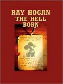 The Hell Born - Ray Hogan