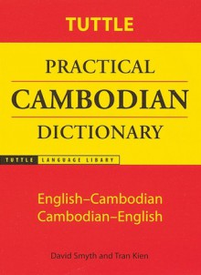 Tuttle Practical Cambodian Dictionary: English-Cambodian Cambodian-English - David Smyth, Tran Kien