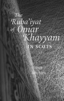 The Ruba'iyat Of Omar Khayyam In Scots - Omar Khayyám