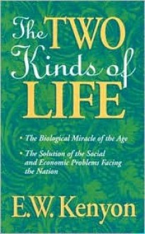 Two Kinds of Life: - E.W. Kenyon