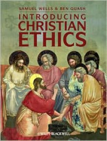 Introducing Christian Ethics - Samuel Wells, Ben Quash