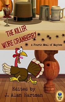 The Killer Wore Cranberry: A Fourth Meal of Mayhem - Barbara Metzger,Earl Staggs,Debra Goldstein,Sandra Murphy,Laird Long,Big Jim Williams,Rob Chirico,J. Alan Hartman