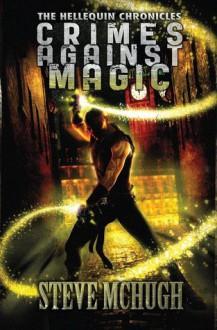 Crimes Against Magic - Steve McHugh