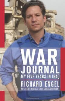War Journal: My Five Years In Iraq - Richard Engel