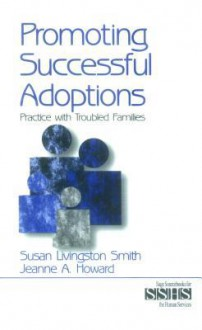 Promoting Successful Adoptions: Practice with Troubled Families - Susan Livingston Smith, Jeanne A Howard