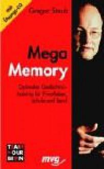 Mega Memory. Optimales Gedächtnistraining für Privatleben, Schule und Beruf. - Gregor Staub