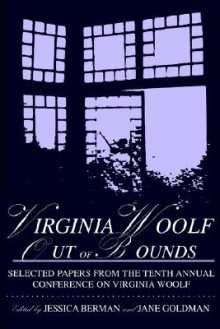 Virginia Woolf Out of Bounds: Selected Papers from the Tenth Annual Conference on Virginia Woolf, University of Maryland Baltimore County, June 8-11, 2000 - Jessica Schiff Berman, J. Goldman, Jane Goldman