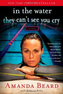In the Water They Can't See You Cry: A Memoir - 'Amanda Beard', 'Rebecca Paley'