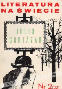 Literatura na świecie, nr 2 (22) / luty 1973: Julio Cortázar - Julio Cortázar, Redakcja pisma Literatura na Świecie