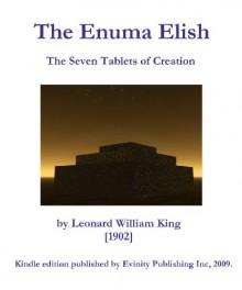 The Enuma Elish: The Seven Tablets of Creation - Leonard William King