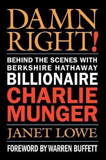 Damn Right: Behind the Scenes with Berkshire Hathaway Billionaire Charlie Munger - Janet Lowe, Warren Buffett