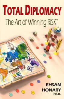 Total Diplomacy: The Art Of Winning Risk - Ehsan Honary