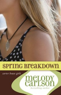 Spring Breakdown - Melody Carlson