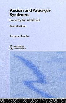 Autism and Asperger Syndrome: Preparing for Adulthood - Patricia Howlin