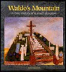 Waldo's Mountain: A Brief History of a Small Elevation - Sean Sexton