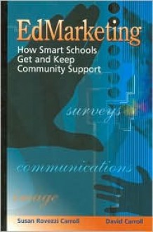EdMarketing : How Smart Schools Get and Keep Community Support - Susan Rovezzi Carroll, David Carroll