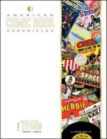 American Comic Book Chronicles, 1960-1964 - John Wells