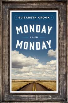 Monday, Monday: A Novel - Elizabeth Crook