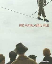Winter Stories - Paolo Ventura, Eugenia Parry