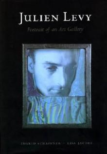 Julien Levy: Portrait of an Art Gallery - Ingrid Schaffner