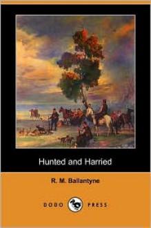 Hunted and Harried - R.M. Ballantyne