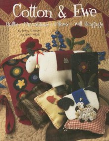 Cotton & Ewe: Quilts, Pincushions, Pillows, Wallhangings - Betsy Chutchian, Betty Edgell