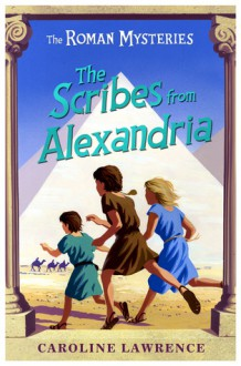 The Scribes from Alexandria - Caroline Lawrence