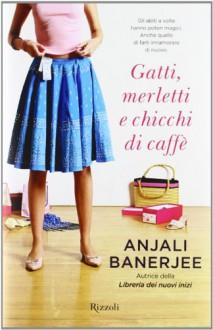 Gatti, merletti e chicchi di caffè - Anjali Banerjee, Roberta Zuppet