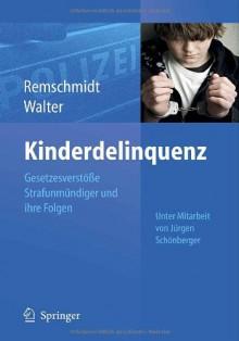 Kinderdelinquenz: Gesetzesverstosse Strafunmundiger Und Ihre Folgen - Helmut Remschmidt