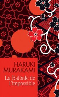 La Ballade de l'impossible - Haruki Murakami