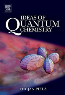 Ideas of Quantum Chemistry - Lucjan Piela