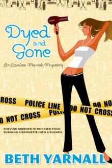 Dyed and Gone - Beth Yarnall