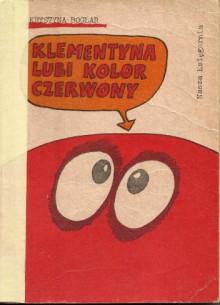 Klementyna lubi kolor czerwony - Krystyna Boglar