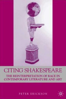 Citing Shakespeare: The Reinterpretation of Race in Contemporary Literature and Art - Peter Erickson