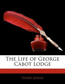 The Life of George Cabot Lodge - Henry Adams