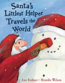Santa's Littlest Helper Travels the World - Anu Stohner, Henrike Wilson