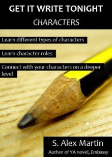Get it Write Tonight: Characters (GWT Tips #1) - S. Alex Martin