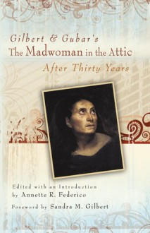 Gilbert and Gubar's The Madwoman in the Attic after Thirty Years - Annette R. Federico, Sandra M. Gilbert