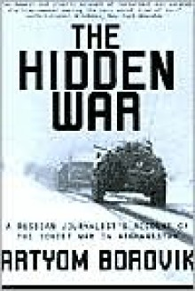 Hidden War: A Russian Journalist's Account of the Soviet War in Afghanistan - Artyom Borovik, Artem Borovik