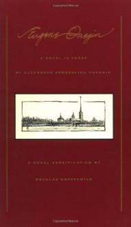 Eugene Onegin: A Novel In Verse - Alexander Pushkin, Douglas R. Hofstadter