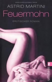Feuermohn: Erotischer Roman - Astrid Martini