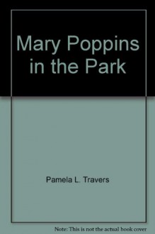 Mary Poppins In The Park - Mary Shepard, P.L. Travers