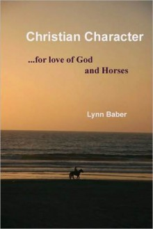 Christian Character - For love of God and Horses - Lynn Baber