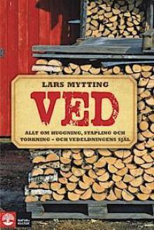 Ved : allt om huggning, stapling och torkning - och vedeldningens själ - Lars Mytting, Ulf Gyllenhak