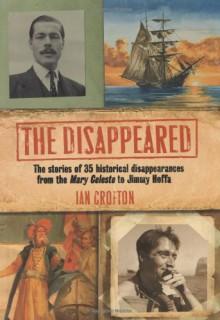Disappeared!: 50 Unexplained Disappearances - Ian Crofton