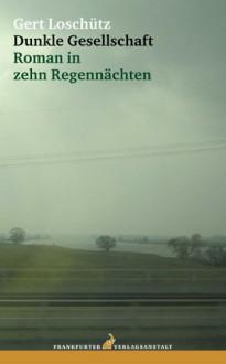 Dunkle Gesellschaft: Roman in zehn Regennächten - Gert Loschütz