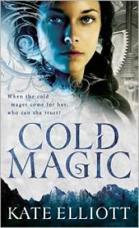 Cold Magic (The Spiritwalker Trilogy, #1) - Kate Elliott