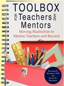 Toolbox For Teachers And Mentors: Moving Madrichim To Mentor Teachers And Beyond - Richard D. Solomon, Elaine C. Solomon